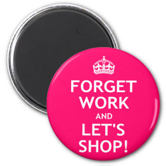 Forget Work and Let's Shop 2 Inch Round Magnet