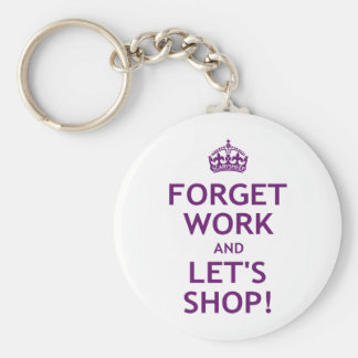 Forget Work and Let's Shop Basic Round Button Keychain