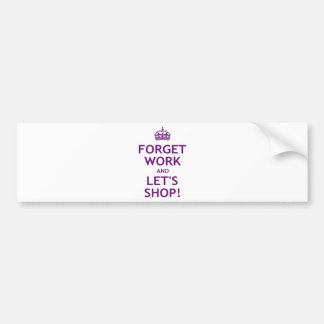 Forget Work and Let's Shop Bumper Sticker