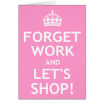 Forget Work and Let's Shop Card