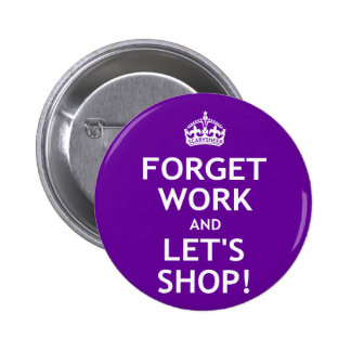 Forget Work and Let's Shop Pin