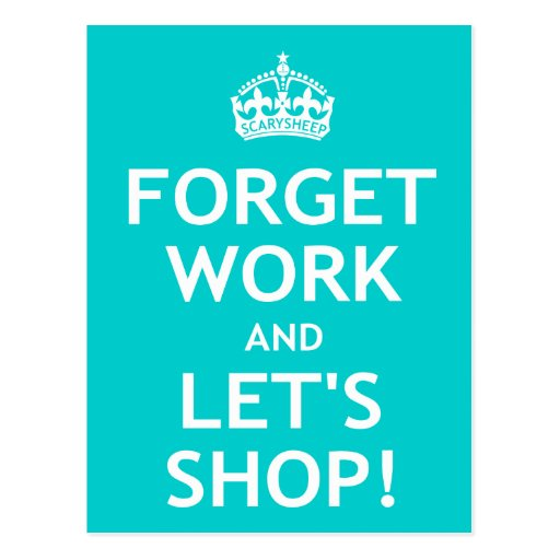 Forget Work and Let's Shop Post Cards