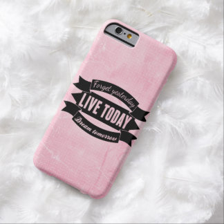 Forget yesterday,live today,dream tomorrow barely there iPhone 6 case
