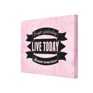 Forget yesterday,live today,dream tomorrow canvas print