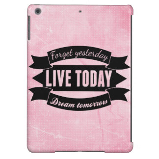 Forget yesterday,live today,dream tomorrow iPad air case