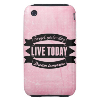 Forget yesterday,live today,dream tomorrow tough iPhone 3 cases