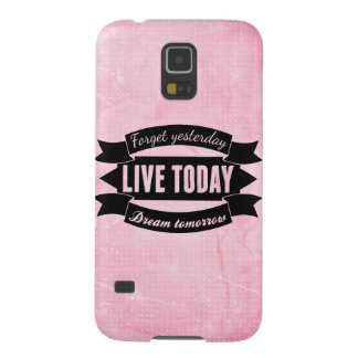Forget yesterday,live today,dream tomorrow cases for galaxy s5