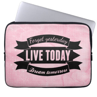 Forget yesterday,live today,dream tomorrow computer sleeve