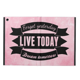 Forget yesterday,live today,dream tomorrow iPad air cases