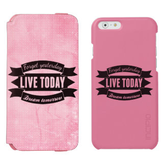 Forget yesterday,live today,dream tomorrow iPhone 6/6s wallet case