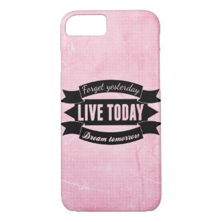 Forget yesterday,live today,dream tomorrow iPhone 8/7 case