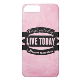 Forget yesterday,live today,dream tomorrow iPhone 8 plus/7 plus case