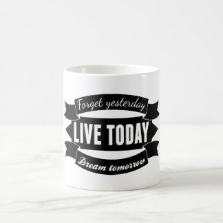 Forget yesterday,live today,dream tomorrow classic white coffee mug