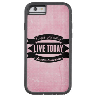 Forget yesterday,live today,dream tomorrow tough xtreme iPhone 6 case