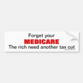 Forget your Medicare Bumper Stickers