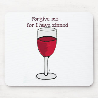 FORGIVE ME FOR I HAVE ZINNED...WINE PRINT BY JILL MOUSE PAD
