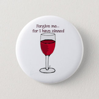 FORGIVE ME FOR I HAVE ZINNED...WINE PRINT BY JILL PINBACK BUTTON