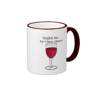 FORGIVE ME FOR I HAVE ZINNED...WINE PRINT BY JILL RINGER MUG
