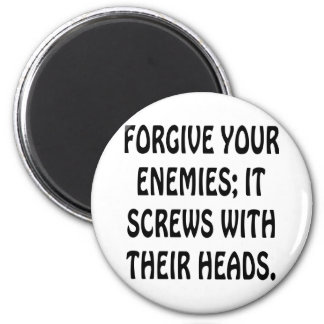 Forgive Your Enemies It Screws With Their Heads Magnet