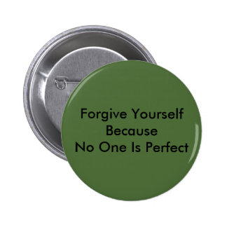 Forgive Yourself Because No One Is Perfect Button