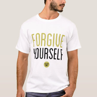 """""""Forgive Yourself"""" T-Shirt"""
