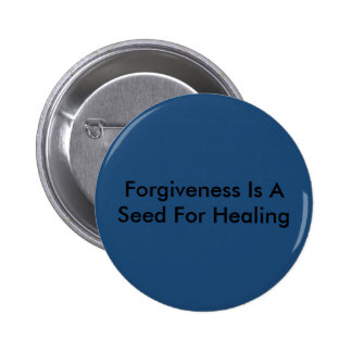 Forgiveness Is A Seed For Healing Pinback Button