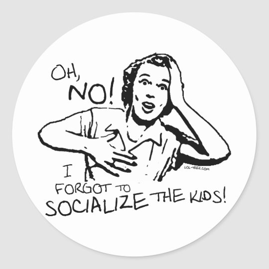 Forgot the Socialization Classic Round Sticker