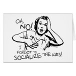 Forgot the Socialization Greeting Card
