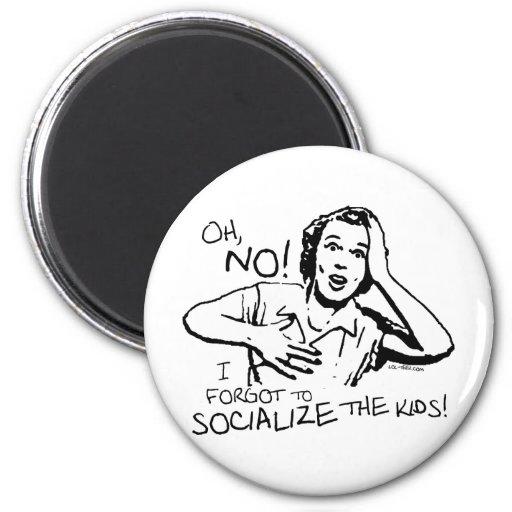 Forgot the Socialization Fridge Magnet