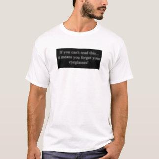 forgot your eyeglasses? T-Shirt