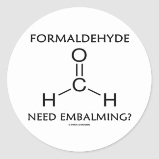 Formaldehyde Need Embalming? (Chemistry Humor) Round Stickers