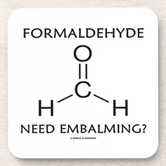 Formaldehyde Need Embalming? (Chemistry Molecule) Beverage Coaster