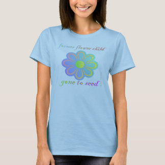 Former Flower Child gone to Seed T-Shirt