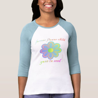Former Flower Child gone to Seed Tshirt