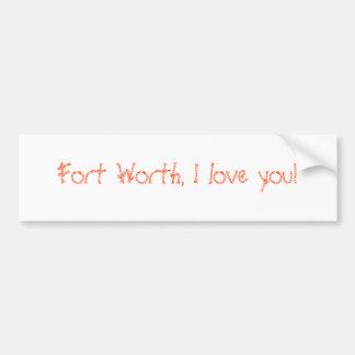 ¡Fort Worth, te amo! Pegatina Para Auto