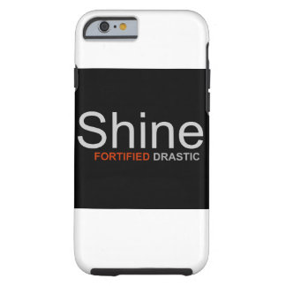 """Fortified Drastic - """"Shine""""  iPhone 6 Case"""