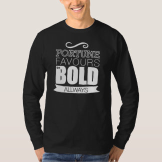 Fortune favours the Bold Always - Dark T-Shirt