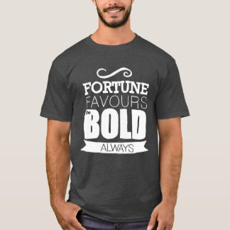 FORTUNE FAVOURS THE BOLD ALWAYS T-Shirt