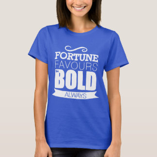 Fortune Favours The Bold - T-shirt