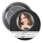 Forty and Fabulous Photo and Polka Dots Button