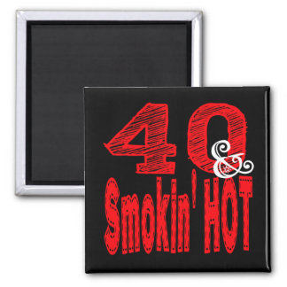 Forty and Smoking Hot Magnet