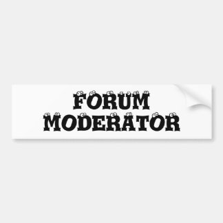 Forum Moderator Bumper Sticker Car Bumper Sticker