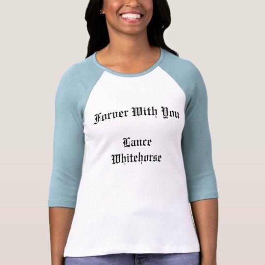 Forver With YouLance Whitehorse T-Shirt