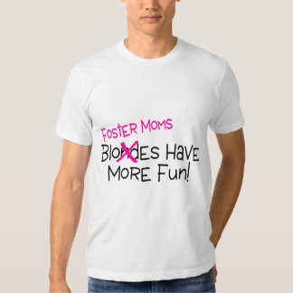 Foster Moms Have More Fun Tshirts