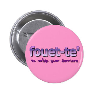 Fouette To Whip Your Derriere 2 Inch Round Button