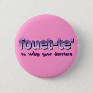 Fouette To Whip Your Derriere Pinback Button