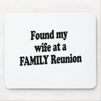 Found My Wife at a Family Reunion Mouse Pads