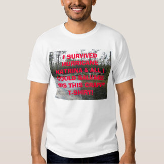 Foundation, I SURVIVED HURRICANE KATRINA & ALL ... Tee Shirt