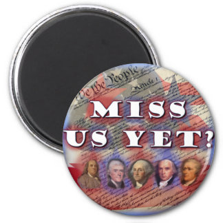 Founding Fathers: Miss Us Yet? 2 Inch Round Magnet