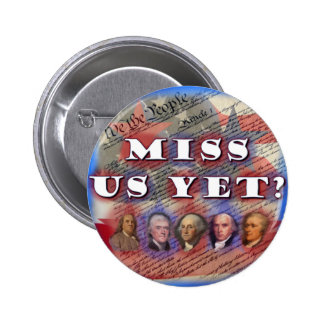 Founding Fathers: Miss Us Yet? Buttons